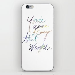 You're Gonna Carry That Weight iPhone Skin