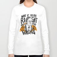 fargo Long Sleeve T-shirts featuring What if You're Right by RJ Artworks