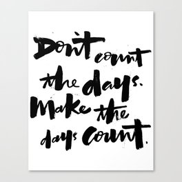 don't count the days. make the days count. Canvas Print