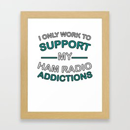 I Only Work To Support Ham Radio Addiction Framed Art Print