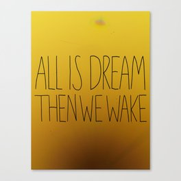All is dream. Then we wake. Canvas Print
