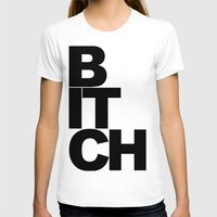 bitch T-shirts featuring Bitch by Matthew Thomas Art