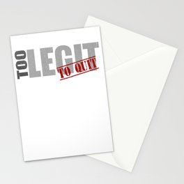 Too legit to quit Stationery Cards