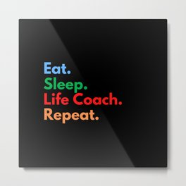 Eat. Sleep. Life Coach. Repeat. Metal Print