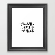 You will forever be my always Framed Art Print
