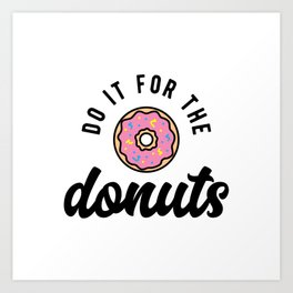 Do It For The Donuts v2 Art Print