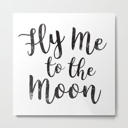 Fly Me To The Moon Quote Love Black and White Minimalist Romantic Anniversary Metal Print