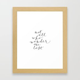 'Not All Who Wander Are Lost' Quote Calligraphy Hand Lettering Framed Art Print