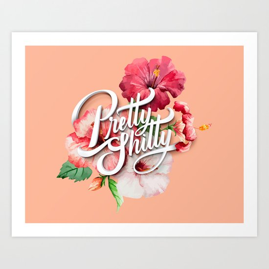 Pretty Sh*tty Art Print