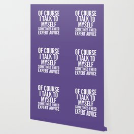 Of Course I Talk To Myself Sometimes I Need Expert Advice (Ultra Violet) Wallpaper