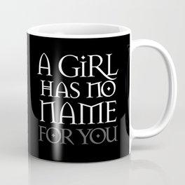 A Girl Has No Name (for you) Coffee Mug
