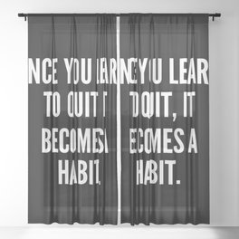 Once you learn to quit it becomes a habit Sheer Curtain