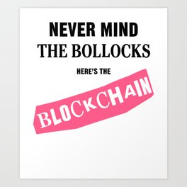 Never Mind the Bollocks Here's the Blockchain Art Print