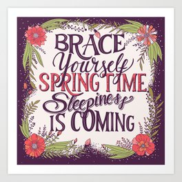 Brace yourself spring time sleepiness is coming Art Print