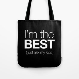 I'm The Best (Just Ask My Kids) Tote Bag
