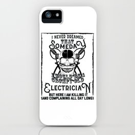 I Never Dreamed I Would Be a Grumpy Old Electrician! But Here I am Killing It Funny Electrician Shir iPhone Case