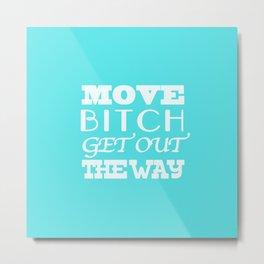 Move b*tch Metal Print