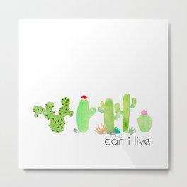 Can I Live - Cactus Metal Print