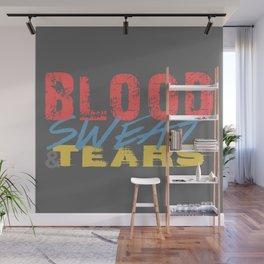Blood, Sweat, & Tears Wall Mural