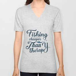 Fishing cheaper than therapy Unisex V-Neck
