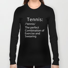 Tennis the prefect combination of exercise and swearing tennis t-shirts Long Sleeve T-shirt