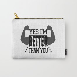 Yes I'm Better than You : better gift Carry-All Pouch