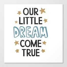 Our Little Dream Come shirt tshirt tees Canvas Print