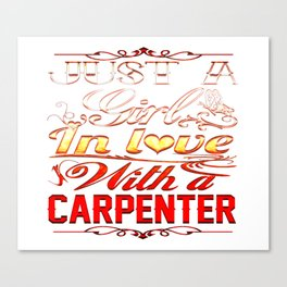In love with a CARPENTER Canvas Print
