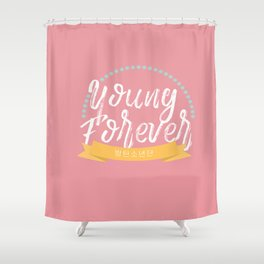 YOUNG FOREVER Shower Curtain