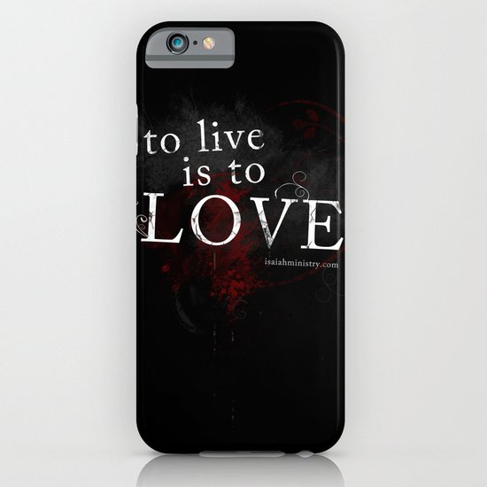 To Live is to Love iPhone & iPod Case