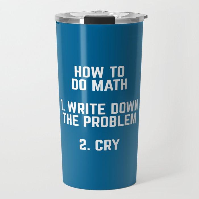 How To Do Math Funny Quote Travel Mug by envyart | Society6