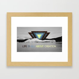 Life is all about creation Framed Art Print