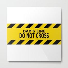 Dad's Line - Do not Cross Metal Print