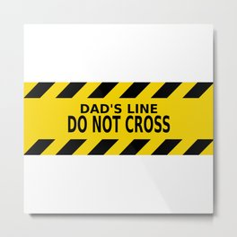 Dad's Line - Do not Cross Metal Print