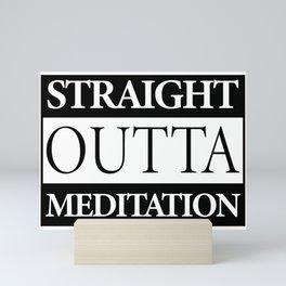 Straight Outta Meditation  Mini Art Print