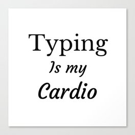 Typing is my Cardio Canvas Print