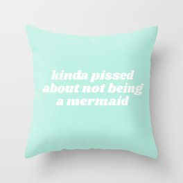 pissed about not being a mermaid Throw Pillow