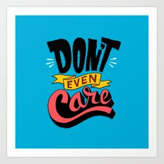 Don't Even Care Art Print