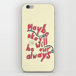 Maybe Okay will be our always iPhone Skin