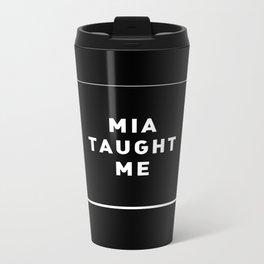 MIA TAUGHT ME Metal Travel Mug