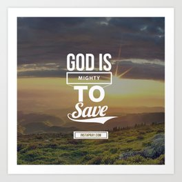God is mighty to save Art Print