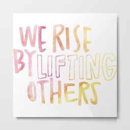 We Rise By Lifting Others Metal Print