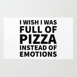 I Wish I Was Full of Pizza Instead of Emotions Rug