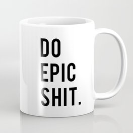 Do Epic Sh*t Minimal Motivational Quote Coffee Mug