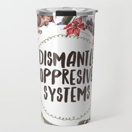 Dismantle Oppresive Systems Travel Mug