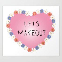 Lets makeout Art Print