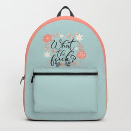 What The Fuck, Funny Cute Floral Quote Backpack