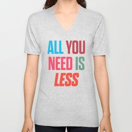 All you need is less, positive thinking, inspirational quote, life mantra, happiness Unisex V-Neck