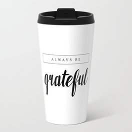 Always be Grateful Travel Mug