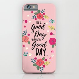 "Flowers in Pink Rose, Floral Design and Quote ""It's a Good Day…"" iPhone Case"
